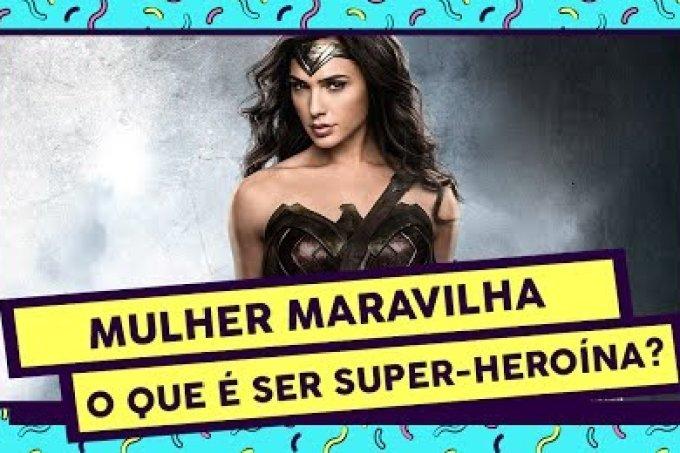 Mulher-Maravilha: O que é ser uma super-heroína?