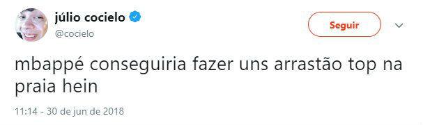 """""""mbappé conseguiria fazer uns arrastão top na praia hein"""" (tweet do youtuber Cocielo em 30/06/2018)"""