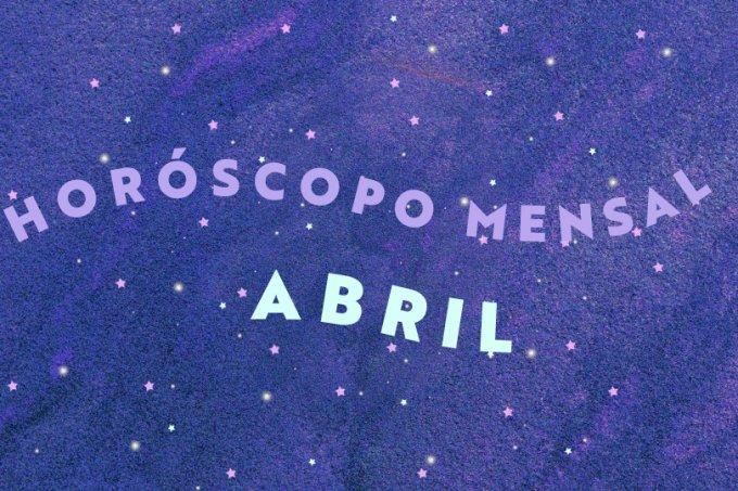 Previsões astrológicas para abril: é tempo de renovação e proatividade